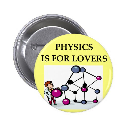 PHYSICS is for lovers 2 Inch Round Button