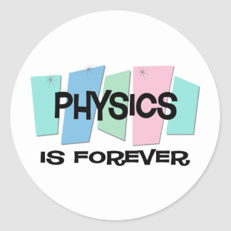 Physics Is Forever Classic Round Sticker