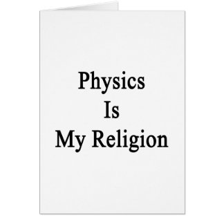 Physics Is My Religion Greeting Card