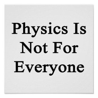 Physics Is Not For Everyone Poster