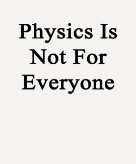 Physics Is Not For Everyone T-Shirt