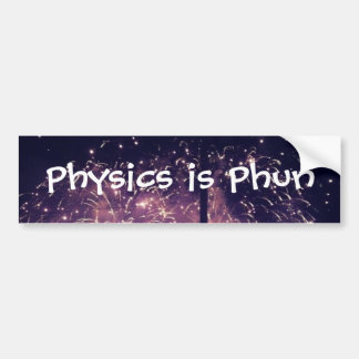 """""""Physics is Phun"""" Bumpersticker Bumper Sticker"""