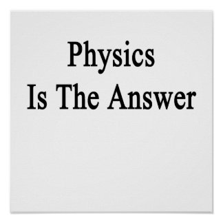 Physics Is The Answer Poster
