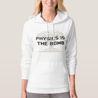 Physics is the Nuclear Bomb Hoodie