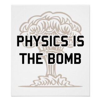 Physics is the Nuclear Bomb Posters