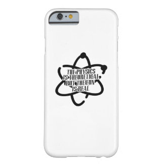 PHYSICS IS THEORETICAL Science Funny Barely There iPhone 6 Case