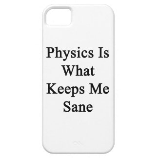 Physics Is What Keeps Me Sane iPhone 5 Cases