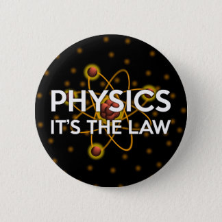 PHYSICS. IT'S THE LAW BUTTON