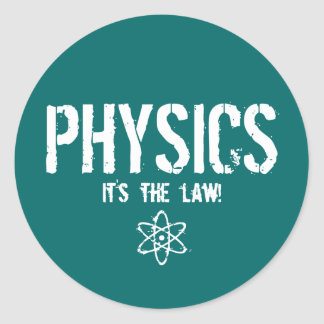 Physics - It's the Law! Classic Round Sticker