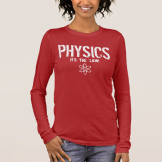 Physics - It's the Law! Long Sleeve T-Shirt