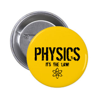 Physics - It's the Law! Pinback Button
