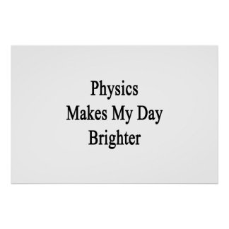 Physics Makes My Day Brighter Poster