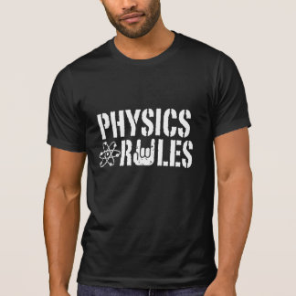 Physics Rules T Shirt