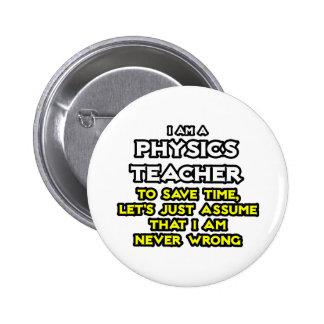 Physics Teacher...Assume I Am Never Wrong Button
