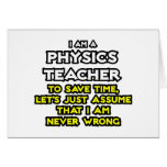 Physics Teacher...Assume I Am Never Wrong Greeting Cards