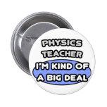 Physics Teacher ... Kind of a Big Deal Pinback Button