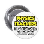 Physics Teachers...Cool Kids of Edu World Buttons