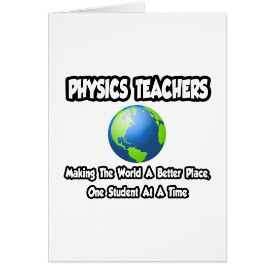 Physics Teachers...World a Better Place Card