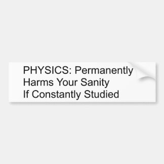 Physics will destroy your sanity. bumper sticker