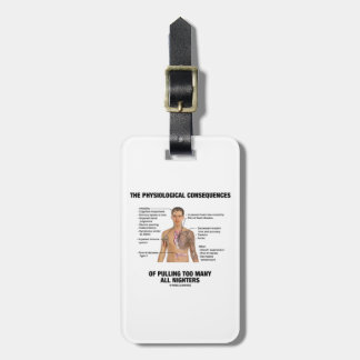 Physiological Consequences Pulling All Nighters Bag Tag