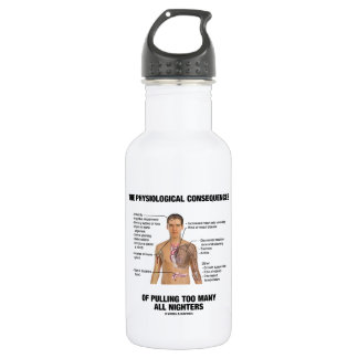 Physiological Consequences Pulling All Nighters 18oz Water Bottle