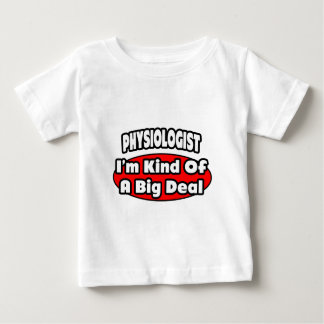 Physiologist ... Big Deal Baby T-Shirt