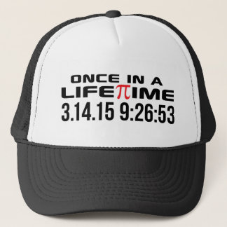 Pi Day 2015 Once in a Lifetime 3.14.15 9:26 Gifts Trucker Hat