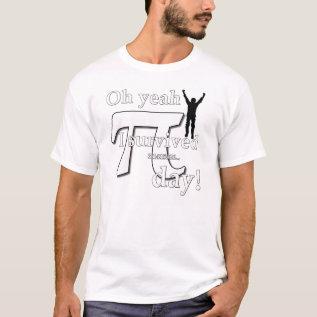 Pi Day Celebration - Oh Yeah I Survived T-shirt at Zazzle