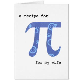 Pi Day for Wife, Funny, Recipe for Pi Card