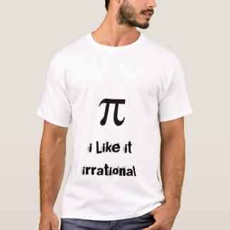 Pi: i Like it irrational T-Shirt