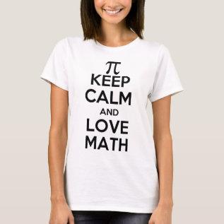 Pi Keep Calm And Love Math Slogan T-shirt at Zazzle