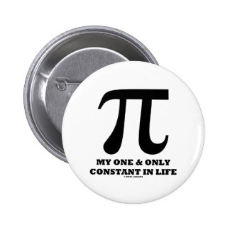 Pi My One And Only Constant In Life (Math Humor) Button