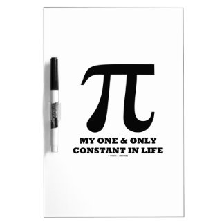 Pi My One And Only Constant In Life (Math Humor) Dry-Erase Boards