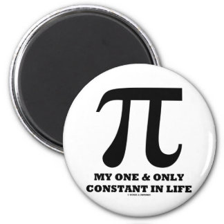 Pi My One And Only Constant In Life Math Humor Fridge Magnets