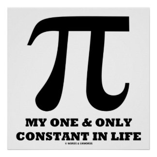Pi My One And Only Constant In Life (Math Humor) Posters