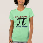 Pi, well rounded but irrational shirts