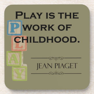 Piaget Quote - Play is the Work of Childhood Drink Coaster