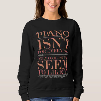 Piano isn't for Everyone Only Cool People Sweatshirt