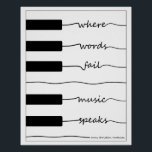 """Piano Keyboard Poster with Inspirational Quote<br><div class=""""desc"""">A lovely quote from Hans Christian Andersen becomes intertwined with piano keys to form something melodic and wonderful in this music art print. Decorate your studio with this unique celebration of the joys of music and history, or give it to a composer friend for inspiration! &quot;Where Words Fail, Music Speaks&quot;...</div>"""