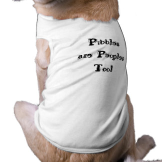 Pibbles are PeoplesToo! Shirt