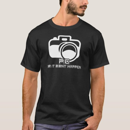 Pic or it didnt happen T-Shirt