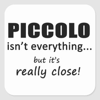 Piccolo Isn't Everything Square Sticker