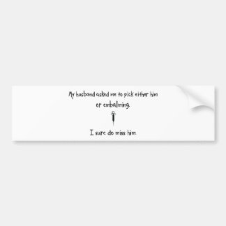 Pick Husband or Embalming Bumper Stickers