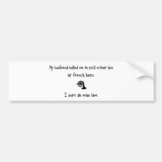 Pick Husband or French Horn Bumper Sticker