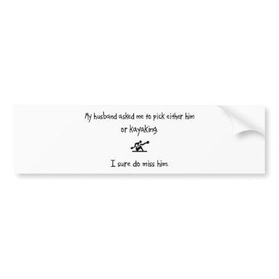 Pick Husband or Kayaking Bumper Sticker $ 5.10