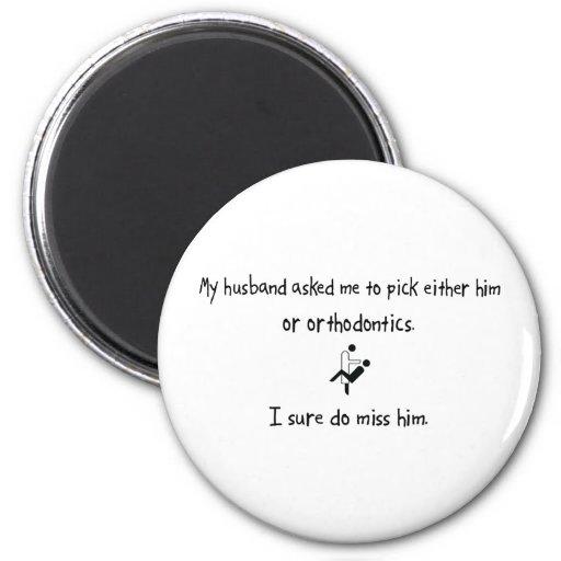 Pick Husband or Orthodontics Fridge Magnet