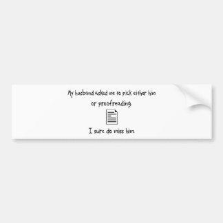 Pick Husband or Proofreading Car Bumper Sticker