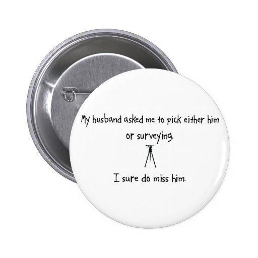 Pick Husband or Surveying 2 Inch Round Button