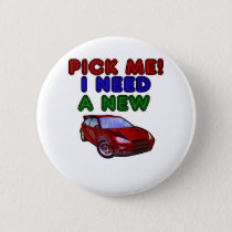 Pick me I need a new car shirt, Pick Me shirt Button