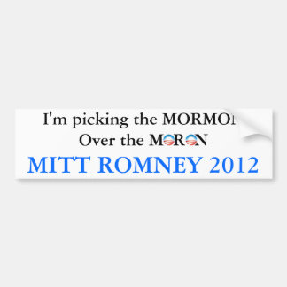 Pick The Mormon Not The Moron Bumper Sticker